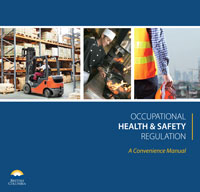 Occupational Health and Safety (OHS) Regulation: A Convenience Manual: (Current to January 1, 2018 with Amendments 1-20)